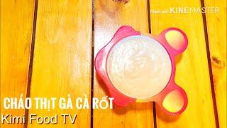 Thực đơn ăn dặm || Cháo gà + cà rốt bổ dưỡng cho bé - Kimi Food TV
