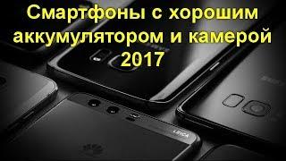 Смартфоны с хорошим аккумулятором и камерой 2017