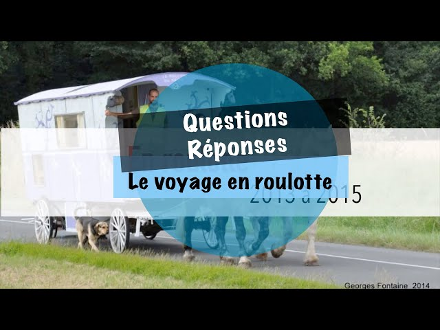 Questions/Réponses : Le voyage en roulotte !
