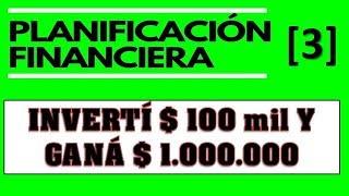 Planificacion Financiera. Inverti 100 mil pesos y Ganá 1 millon con esta estrategia de Inversión