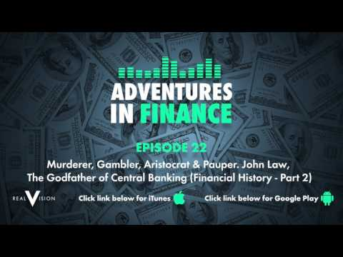 Adventures in Finance Ep 22 - John Law: The Godfather of Central Banking (Financial History - Pt 2)