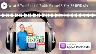 What IS Your Rich Life? with Michael F. Kay (SB RWD 69)
