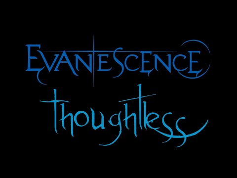 Evanescence - Thoughtless Lyrics (Anywhere But Home)