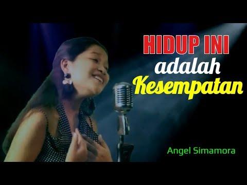 Hidup Ini Adalah Kesempatan - Angel Simamora [Cover Video]