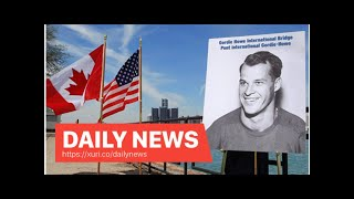 Daily News - NAFTA or not, Canada moves forward with Gordie Howe Bridge to the United States