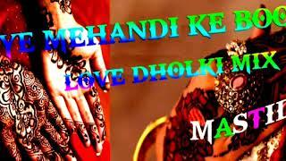 Ye Mehendi Ke Boote  -- Love Dholki Mix By Dj Azib