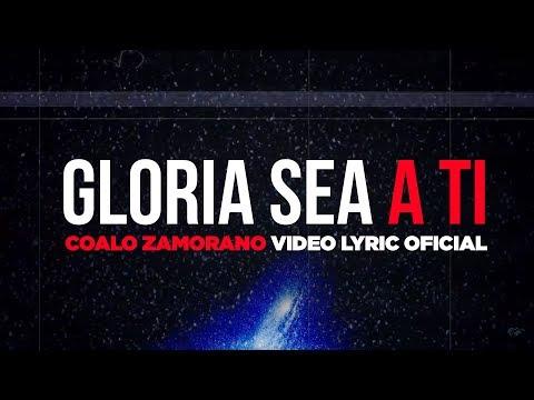 coalo-zamorano---gloria-sea-a-ti---video-lyric-oficial