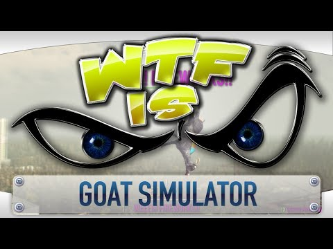 ► WTF Is... - Goat Simulator ?