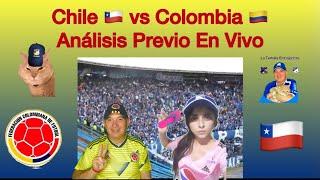 Colombia vs Chile  ¡Análisis Previo En Vivo!