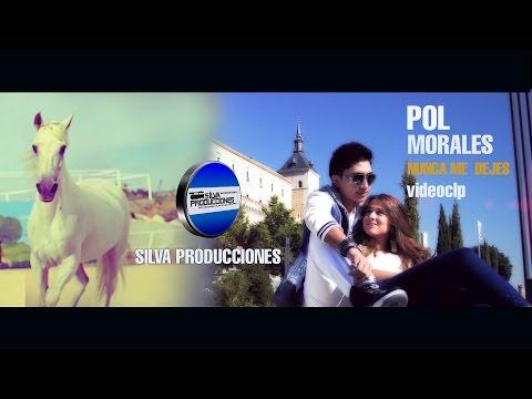 """POL MORALES """" NUNCA ME DEJES """" SILVA PRODUCCIONES 2015"""