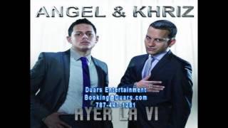 Angel y Khriz - Ayer La Vi