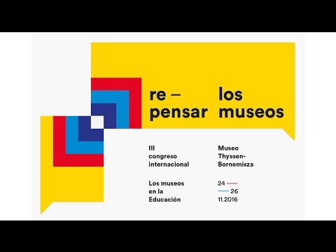 DIRECTO / 3er Congreso EducaThyssen - Museo Thyssen-Bornemisza #repensarlosmuseos 26NOV