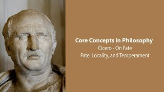Cicero, On Fate | Fate, Locality, and Temperament | Philosophy Core Concepts