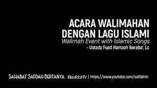Sahabat Safdah Bertanya: Acara Walimah Dengan Lagu Islami - Ustadz Fuad H. Baraba', Lc