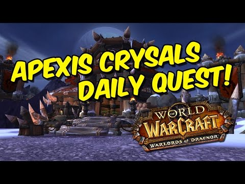 Apexis Crystals Daily Quest Quick Guide! | Garrisons | Warlords Of Draenor