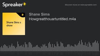 Howgreatthouartuntitled.m4a (made with Spreaker)