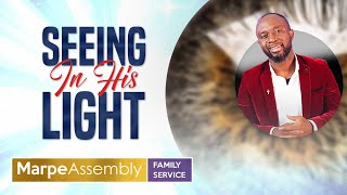 SEEING IN HIS LIGHT | Apostle A.B. Prince |  Marpe Assembly