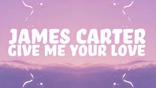 James Carter - Give Me Your Love (Lyrics) 🎵