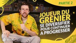 JOUEUR DU GRENIER #2, SE DIVERSIFIER POUR CONTINUER À PROGRESSER