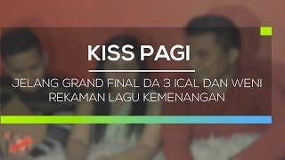 Jelang Grand Final DA 3 Ical dan Weni Rekaman Lagu  Kemenangan - Kiss Pagi