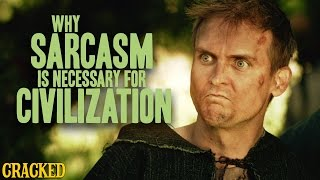 Why Sarcasm Is Necessary For Civilization - Stuff That Must Have Happened