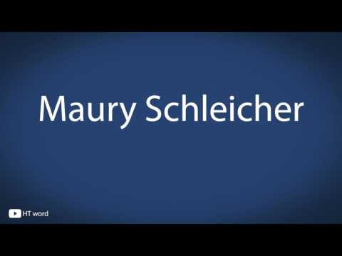 How to pronounce Maury Schleicher
