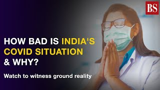 How bad is India's Covid situation & why? Watch to witness ground reality