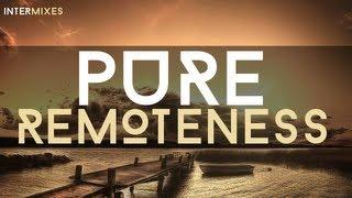 """Pure Remoteness"" - (PROGRESSIVE CHILLOUT MIX 2013) - [InterMixes]"