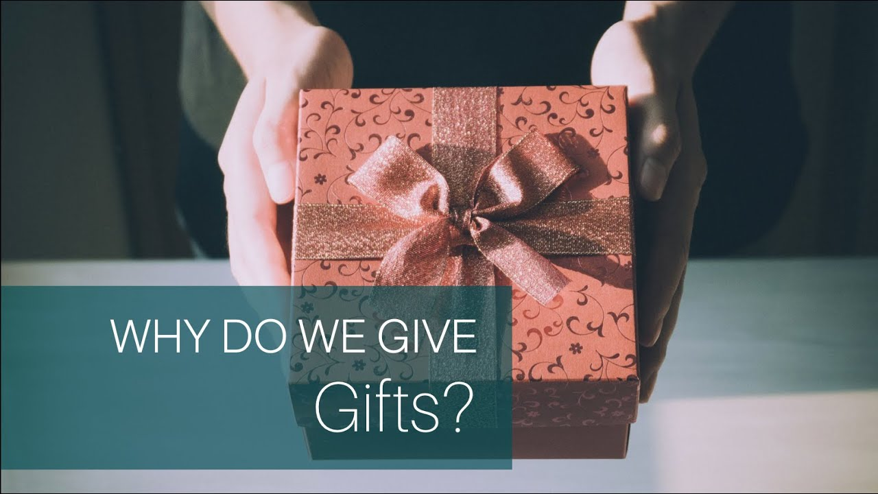 Why Do We Give Gifts How To Choose The Perfect Gift