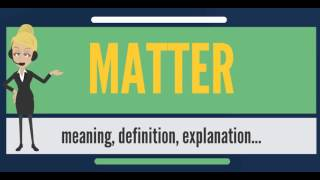 What is MATTER? What does MATTER mean? MATTER meaning, definition & explanation