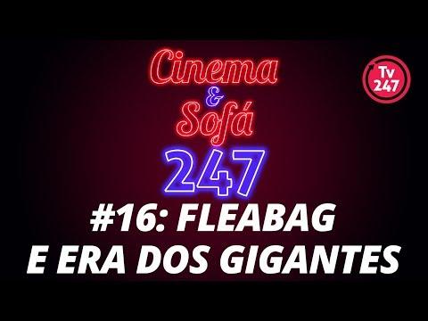 CINEMA & SOFÁ 247: FLEABAG e ERA DOS GIGANTES
