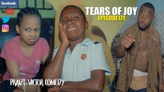 TEARS OF JOY (Episode 171) (Praize Victor Comedy)
