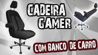 COMO FAZER UMA CADEIRA GAMER COM BANCO DE CARRO!