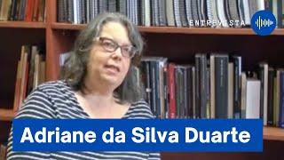 Entrevista com Adriane da Silva Duarte