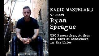 Radio Wasteland #17 Ryan Sprague - UFOs and Somewhere in the Skies