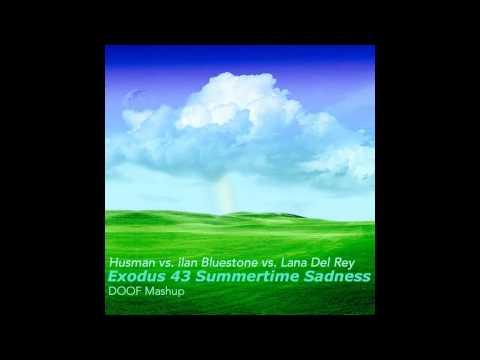 Husman vs. ilan Bluestone vs. Lana Del Rey - Exodus 43 Summertime Sadness (DOOF Mashup)