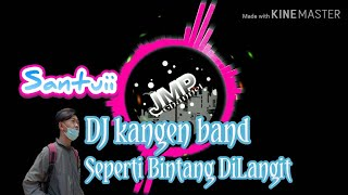 DJ Seperti Bintang DiLangit • Kangen Band • Santai Full Bass