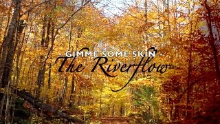 GIMME SOME SKIN - The Riverflow