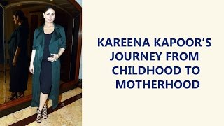 Kareena Kapoor Khan's journey from  childhood to motherhood