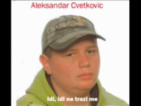 Aleksandar Cvetkovic - Idi, idi ne trazi me