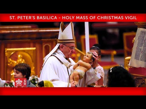 Pope Francis - St. Peter's Basilica - Holy Mass of the Christmas Vigil 2018-12-24