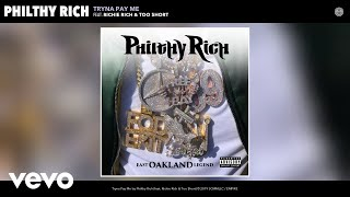 Philthy Rich - Tryna Pay Me (Audio) ft. Richie Rich, Too $hort