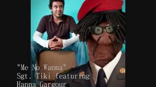 """Me No Wanna"" - Sgt. Tiki featuring Hanna Gargour"