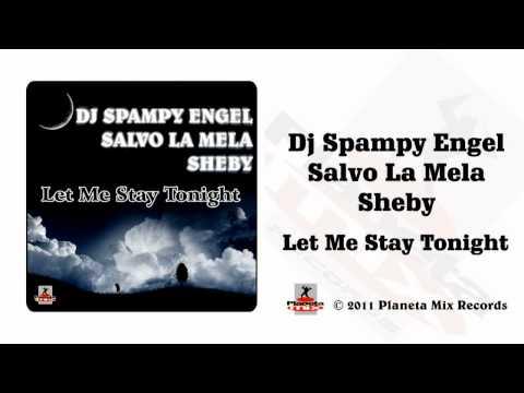 Dj Spampy Engel & Salvo La Mela Feat. Sheby - Let Me Stay Tonight (Radio Edit)