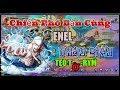Bình Luận Game Vua Hải Tặc Chiến PB Cùng ENEL, Vị Thần Điện Chuyên Gây Teo Tờ-Rym Xèo Xèo Xèo :)))