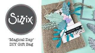 Sizzix Lifestyle - Magical Day DIY Gift Bag and Tag