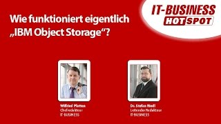 "IT-BUSINESS Hotspot #12: Wie funktioniert eigentlich ""IBM Object Storage""?"