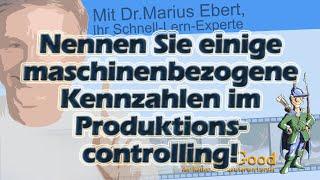 Nennen Sie eingie maschinenbezogene Kennzahlen im Produktionscontrolling!