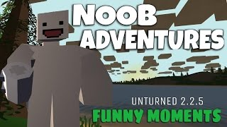 NOOB ADVENTURES | Unturned 2.2.5 Funny Moments