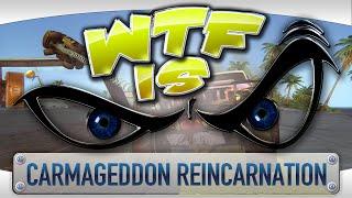 ► WTF Is... - Carmageddon: Reincarnation ?